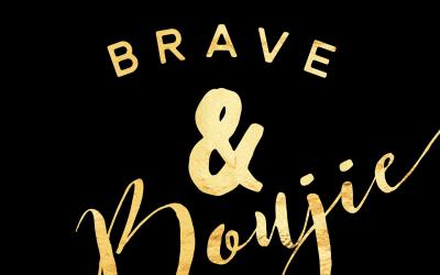 Brave & Boujie